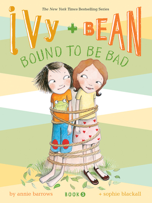 Ivy and Bean #5: Bound to Be Bad - Barrows, Annie