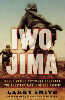 Iwo Jima: World War II Veterans Remember the Greatest Battle of the Pacific - Smith, Larry