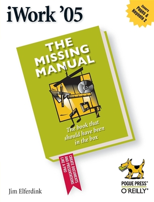 Iwork '05: The Missing Manual - Elferdink, Jim