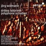 Jörg Widmann: Drittes Labyrinth; Polyphone Schatten