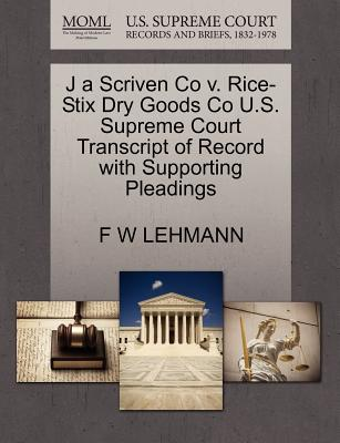 J a Scriven Co V. Rice-Stix Dry Goods Co U.S. Supreme Court Transcript of Record with Supporting Pleadings - Lehmann, F W