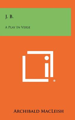 J. B.: A Play in Verse - MacLeish, Archibald