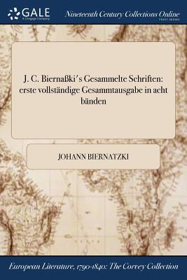 J. C. Biernaki's Gesammelte Schriften: Erste Vollstandige Gesammtausgabe in Acht Banden - Biernatzki, Johann