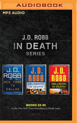 J. D. Robb: In Death Series, Books 33-35: New York to Dallas, Celebrity in Death, Delusion in Death - Robb, J D, and Ericksen, Susan (Read by)