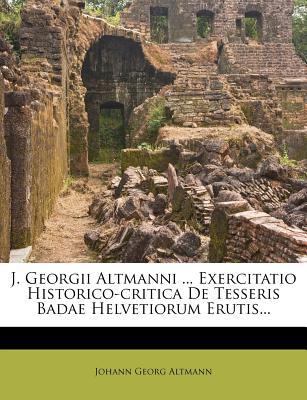 J. Georgii Altmanni ... Exercitatio Historico-Critica de Tesseris Badae Helvetiorum Erutis... - Altmann, Johann Georg