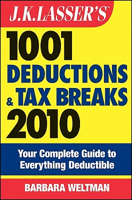 J.K. Lasser's 1001 Deductions and Tax Breaks: Your Complete Guide to Everything Deductible - Weltman, Barbara
