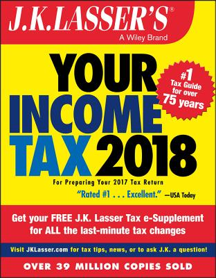 J.K. Lasser's Your Income Tax 2018: For Preparing Your 2017 Tax Return - J K Lasser Institute