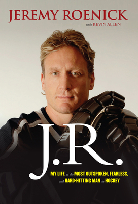 J.R.: My Life as the Most Outspoken, Fearless, and Hard-Hitting Man in Hockey - Roenick, Jeremy, and Allen, Kevin