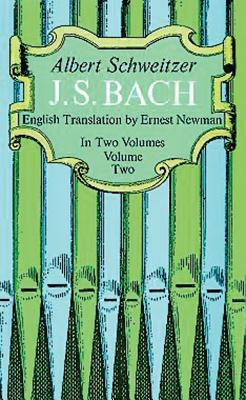 J. S. Bach, Volume Two - Schweitzer, Albert, and Newman, Ernest (Translated by), and Widor, C M (Designer)