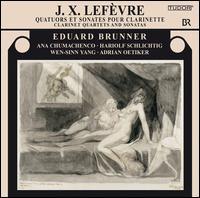J.X. Lefèvre: Clarinet Quartets and Sonatas - Adrian Oetiker (piano); Ana Chumachenco (violin); Eduard Brunner (clarinet); Hariolf Schlichtig (viola); Wen-Sinn Yang (cello)