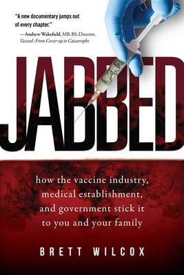 Jabbed: How the Vaccine Industry, Medical Establishment, and Government Stick It to You and Your Family - Wilcox, Brett