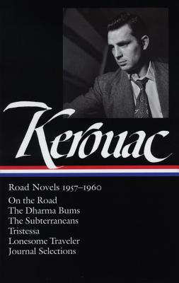 Jack Kerouac: Road Novels 1957-1960: On the Road/The Dharma Bums/The Subterraneans/Tristessa/Lonesome Traveler/From the Journals 1949-1954 - Kerouac, Jack, and Brinkley, Douglas (Editor)