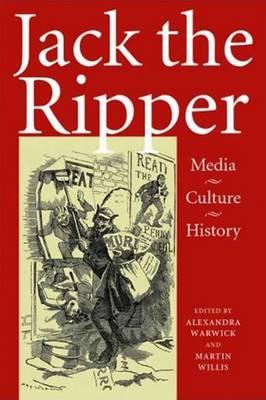 Jack the Ripper: Media, Culture, History - Warwick, Alexandra (Editor)