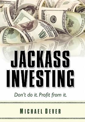 Jackass Investing - Dever, Michael