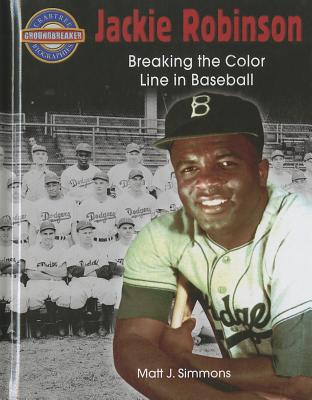 Jackie Robinson: Breaking the Color Line in Baseball - Simmons, Matt