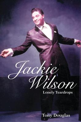 Jackie Wilson: Lonely Teardrops - Douglas, Tony