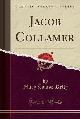 Jacob Collamer (Classic Reprint) - Kelly, Mary Louise