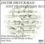 Jacob Druckman: String Quartets Nos. 2 & 3; Reflections on the Nature of Water; Dark Wind - Curtis Macomber (violin); Daniel Druckman (marimba); Fred Sherry (cello); The Group for Contemporary Music