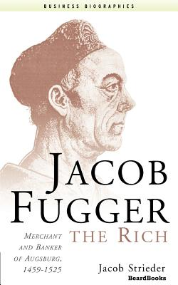 Jacob Fugger the Rich: Merchant and Banker of Augsburg, 1459-1525 - Strieder, Jacob, and Gras, Norman Scott Brien (Editor), and Hartsough, Mildred L (Translated by)
