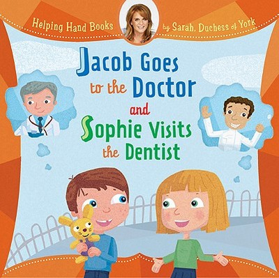 Jacob Goes to the Doctor and Sophie Visits the Dentist - Sarah the Duchess of York