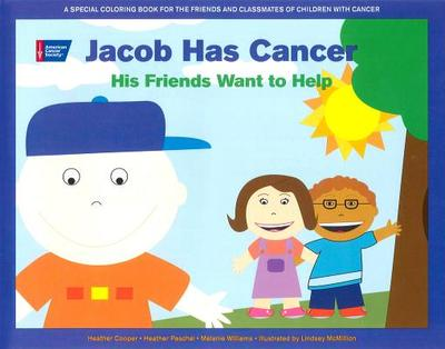 Jacob Has Cancer: His Friends Want to Help - Cooper, Heather, and Paschal, Heather, and Williams, Melanie