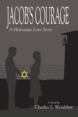 Jacob's Courage: A Holocaust Love Story - Weinblatt, Charles