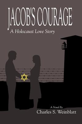 Jacob's Courage: A Holocaust Love Story - Weinblatt, Charles S