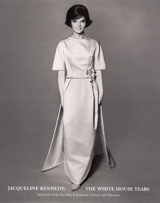 Jacqueline Kennedy: The White House Years: Selections from the John F. Kennedy Library and Museum - Metropolitan Museum of Art, The (Ny), and Schlesinger, Arthur Meier, Jr., and Lambert Mellon, Rachael