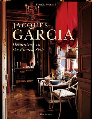 Jacques Garcia: Decorating in the French Style - Ferrand, Franck