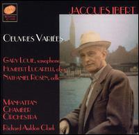 Jacques Ibert: Oeuvres Variées - Gary Louie (saxophone); Humbert Lucarelli (oboe); Nathaniel Rosen (cello); Manhattan Chamber Orchestra