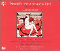 Jacques Ibert: Pers�e et Androm�de - Annick Massis (soprano); Armela Fortuna (vocals); Jin Li (vocals); Karen Perret (vocals); Marie Basson (vocals);...