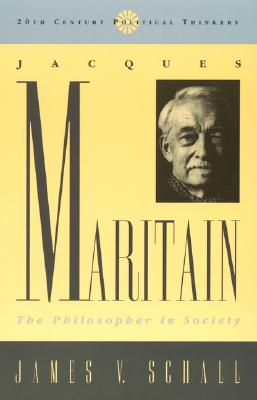 Jacques Maritain: The Philosopher in Society - Schall, James V, Father, PH.D.