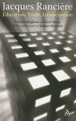 Jacques Ranciere: Education, Truth, Emancipation - Bingham, Charles, and Biesta, Gert