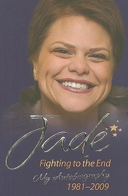 Jade: Fighting to the End: My Autobiography 1981-2009 - Goody, Jade, and Cave, Lucie (Foreword by)