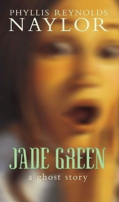 Jade Green: A Ghost Story - Naylor, Phyllis Reynolds