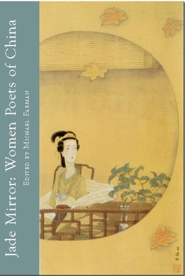Jade Mirror: Women Poets of China - Farman, Michael (Editor), and Waters, Geoffrey (Translated by), and Larsen, Jeanne (Translated by)