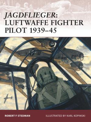 Jagdflieger: Luftwaffe Fighter Pilot 1939-45 - Stedman, Robert F