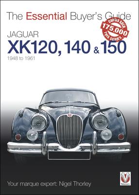 Jaguar XK 120, 140 & 150: The Essential Buyer's Guide - Thorley, Nigel
