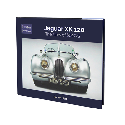Jaguar XK120: The Remarkable History of JWK 651 - Parker, Chas, and Porter, Philip