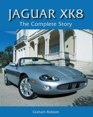 Jaguar XK8: The Complete Story - Robson, Graham