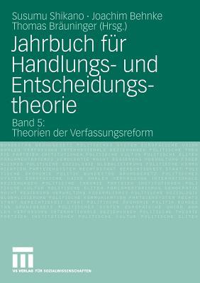 Jahrbuch Fur Handlungs- Und Entscheidungstheorie: Band 5: Theorien Der Verfassungsreform - Shikano, Susumu (Editor)