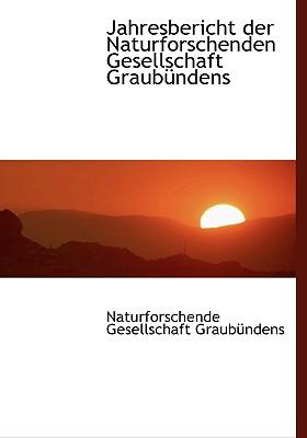 Jahresbericht Der Naturforschenden Gesellschaft Graub Ndens - Naturforschende Gesellschaft Graubnden, Gesellschaft Graubnden (Creator), and Naturforschende Gesellschaft Graub Nden (Creator)