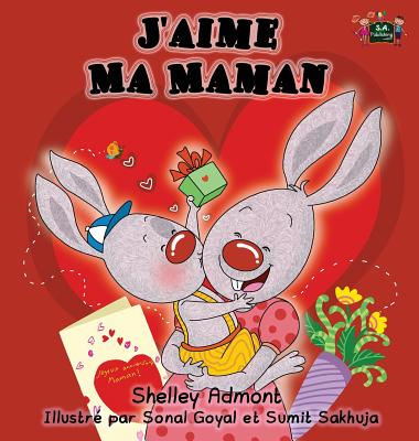 J'Aime Ma Maman: I Love My Mom (French Edition) - Admont, Shelley, and Publishing, S a