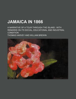 Jamaica in 1866: a Narrative of a Tour Through the Island: With Remarks on Its Social, Educational and Industrial Condition - Harvey, Thomas