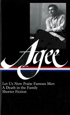 James Agee: Let Us Now Praise Famous Men / A Death in the Family / Shorter Fiction (Loa #159) - Agee, James, and Sragow, Michael (Editor)