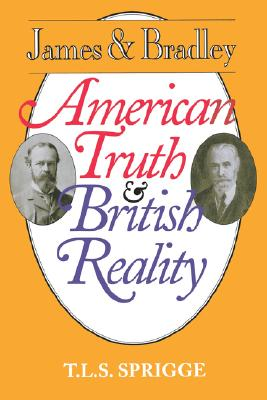 James and Bradley: American Truth and British Reality - Sprigge, Timothy L S