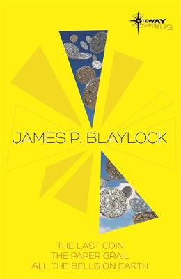 James Blaylock SF Gateway Omnibus: The Last Coin, The Paper Grail, All The Bells on Earth - Blaylock, James P.