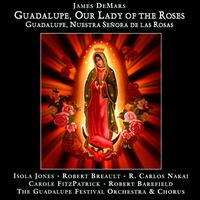 James DeMars: Guadalupe, Our Lady of the Roses (Guadalupe, Nuestra Señora de las Rosas) - Carole FitzPatrick (vocals); Isola Jones (vocals); Jorge Rodríguez, OSB Eager (vocals);...