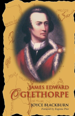 James Edward Oglethorpe: Foreword by Eugenia Price - Blackburn, Joyce