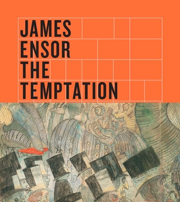 James Ensor: The Temptation of Saint Anthony - Canning, Susan Marie, and Nichols, Kimberly, and Florizoone, Patrick